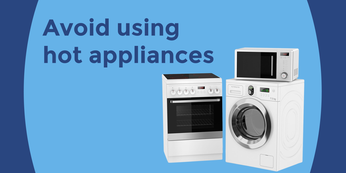 avoid using hot appliances